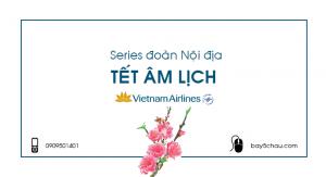 Series đoàn Nội địa Tết Âm Lịch