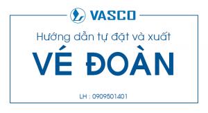 Hướng dẫn tự đặt và xuất vé đoàn Vasco