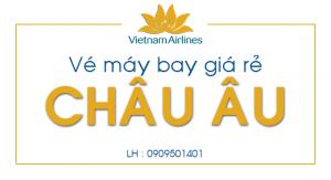 Giá tốt đi Châu Âu trên Vietnam Airlines
