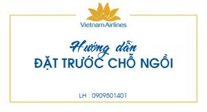 Hướng dẫn đặt trước chỗ ngồi trên Vietnam Airlines