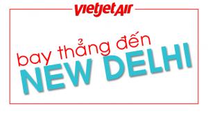 Bay thẳng Sài Gòn/Hà Nội đi New Delhi, Ấn Độ